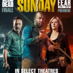 SURVIVAL SUNDAY: THE WALKING DEAD & FEAR THE WALKING DEAD Exclusive Fan Event in Theaters April 15